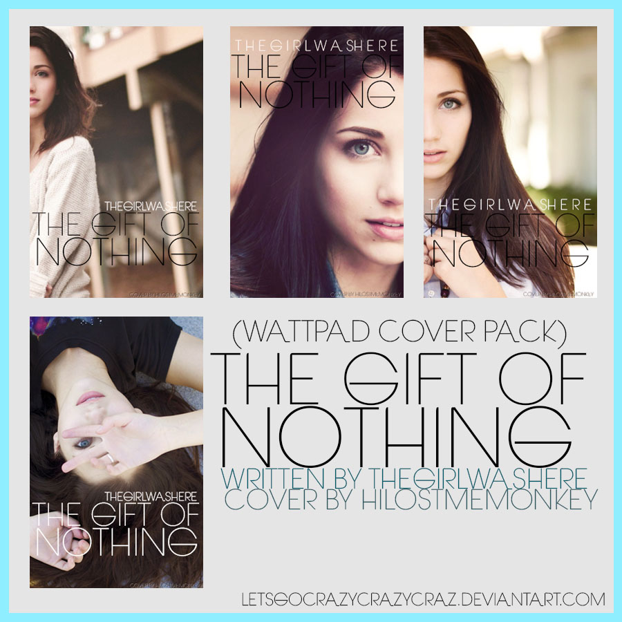 How To Make A Good Book Cover For Wattpad ~ The gift of nothing wattpad cover pack by