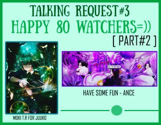 TALKING REQUEST#3-HAPPY 80 WATCHERS [PART#2] by MokiMikoku
