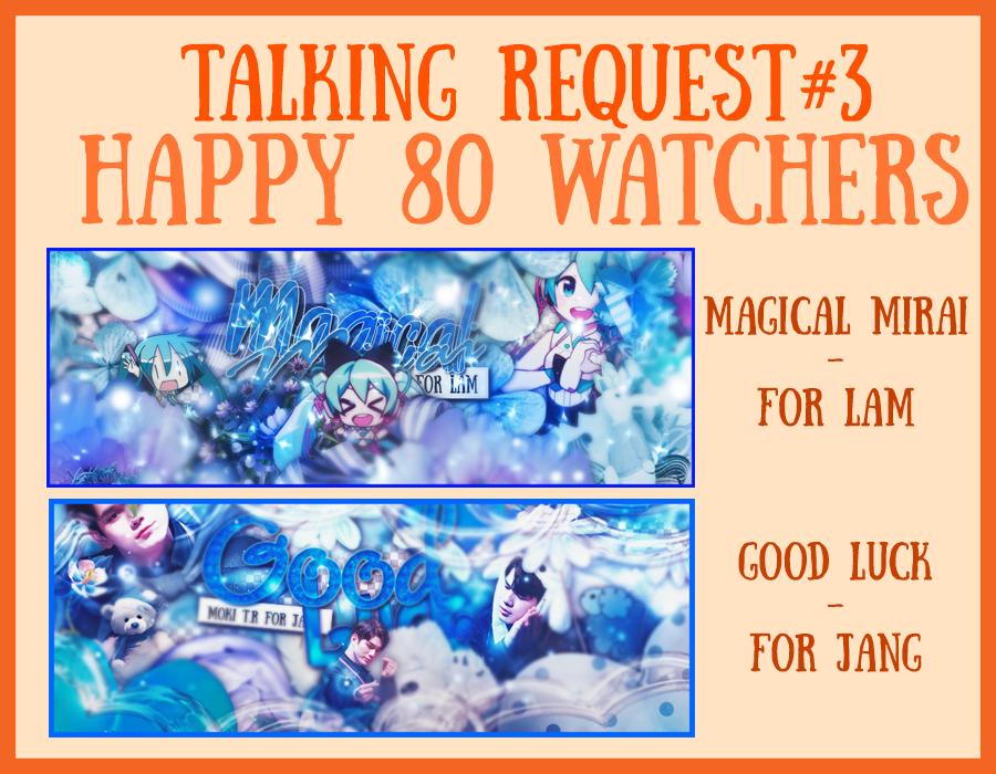 TALKING REQUEST#3-HAPPY 80 WATCHERS [PART#4] by MokiMikoku