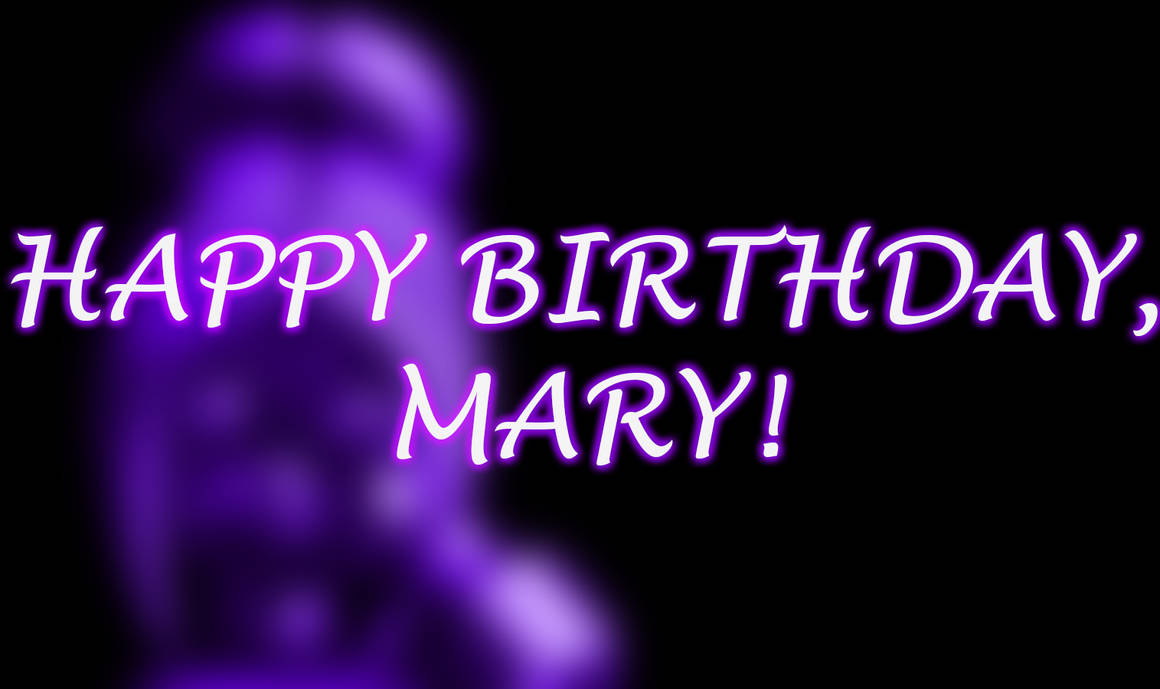 Gift Happy Birthday Mary By Voks365 On Deviantart