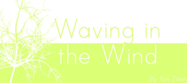 Waving in the Wind by Yun-Zhen