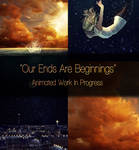 Our Ends Are Beginnings - WIP