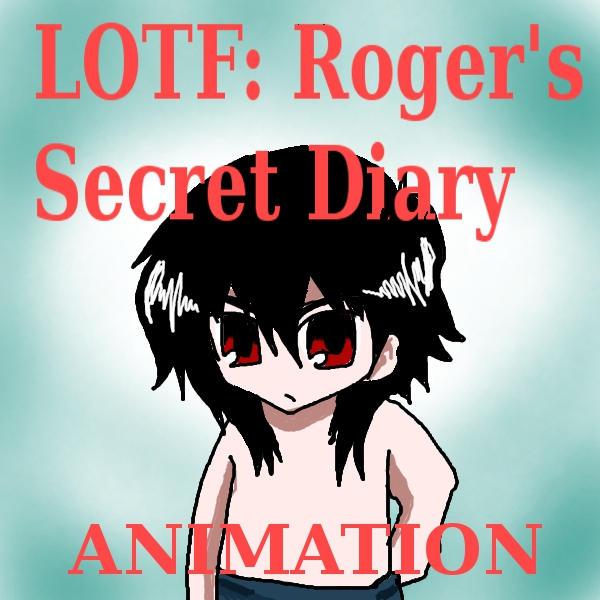 LOTF Animation Rogers Secret Diary