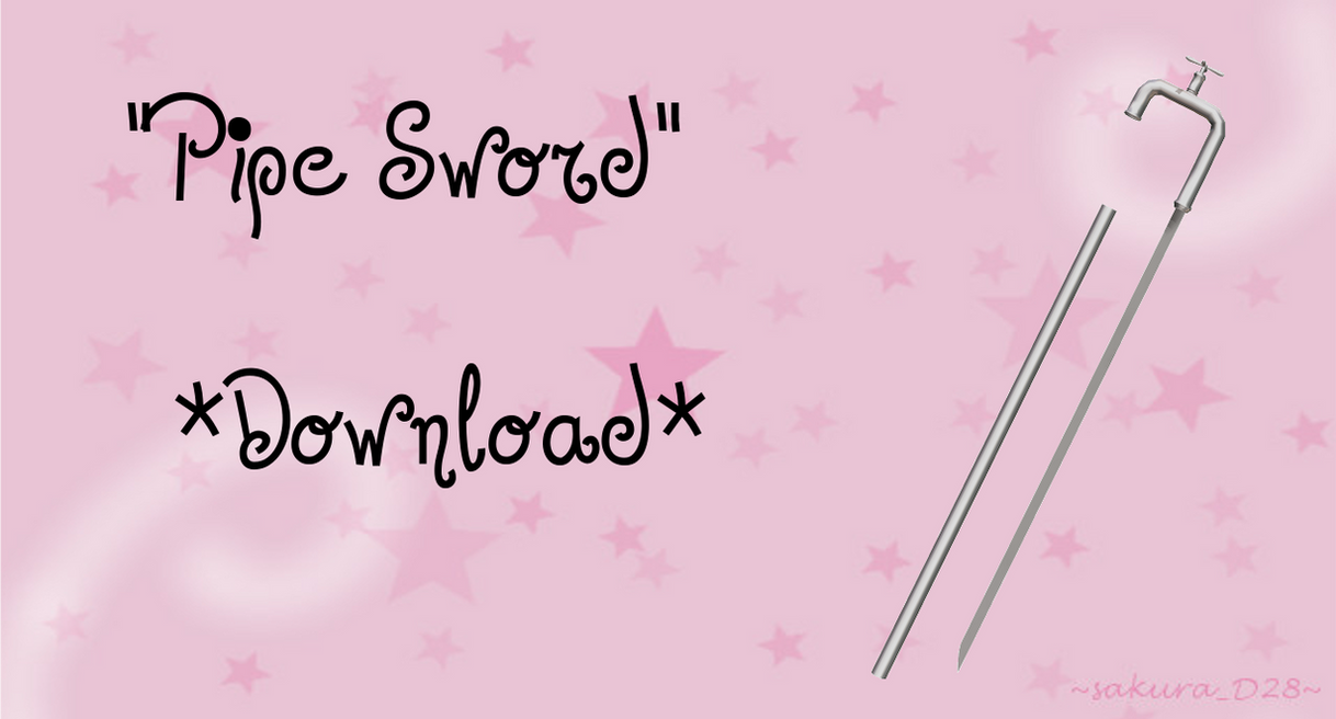 'Pipe Sword' ~DL!~ by sakuraD28