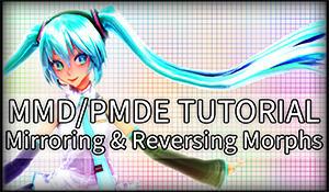 MMD/PMDE Tutorial - Mirroring / Reversing Morphs
