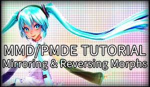 MMD/PMDE Tutorial - Mirroring / Reversing Morphs by Ichigo-Custard