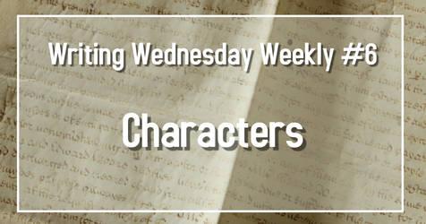 Writing Wednesday #6 Characters