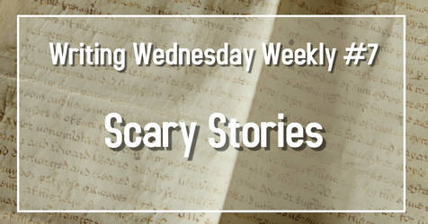 Writing Wednesday #7 Scary Stories