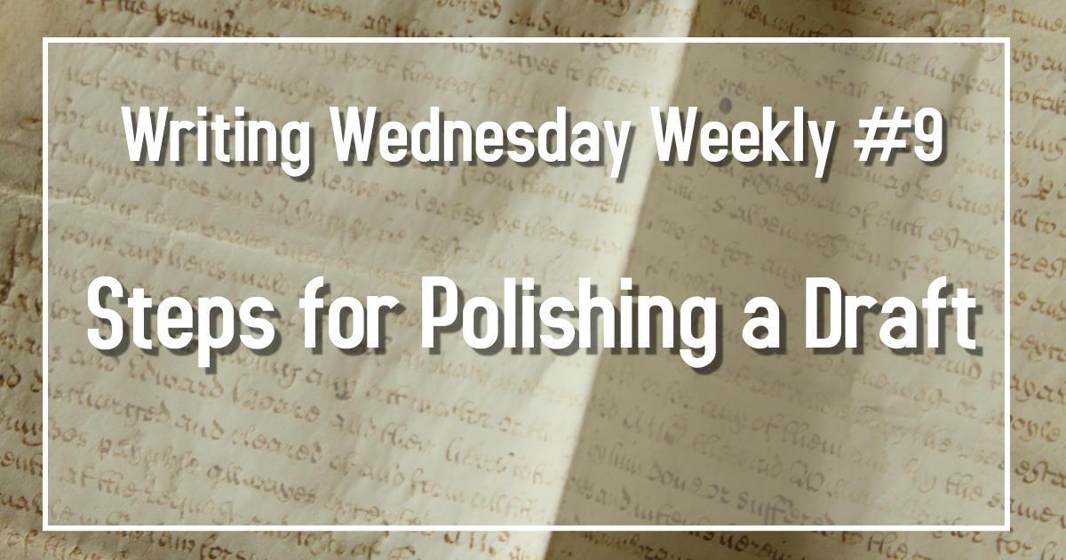 Writing Wednesdays #9 Steps for Polishing a Draft