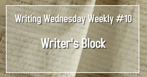 Writing Wednesday #10 Writer's Block