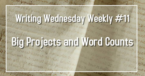 Writing Wednesdays #11 Big Projects and Word Count