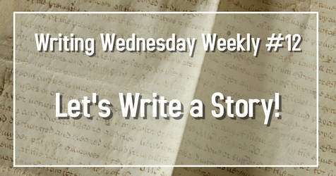 Writing Wednesdays #12 Let's Write a Story!