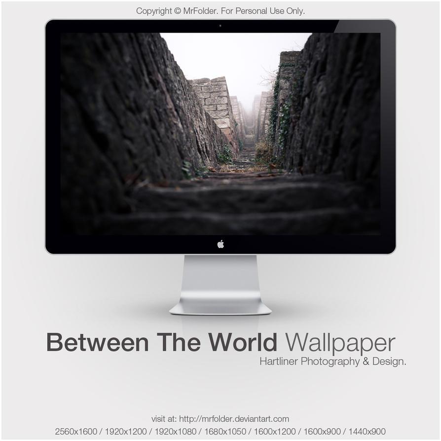Between The World Wallpaper by MrFolder