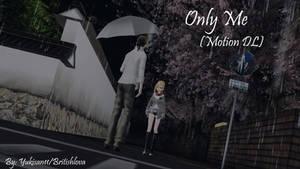 [MMD + MOTION DL] Only Me