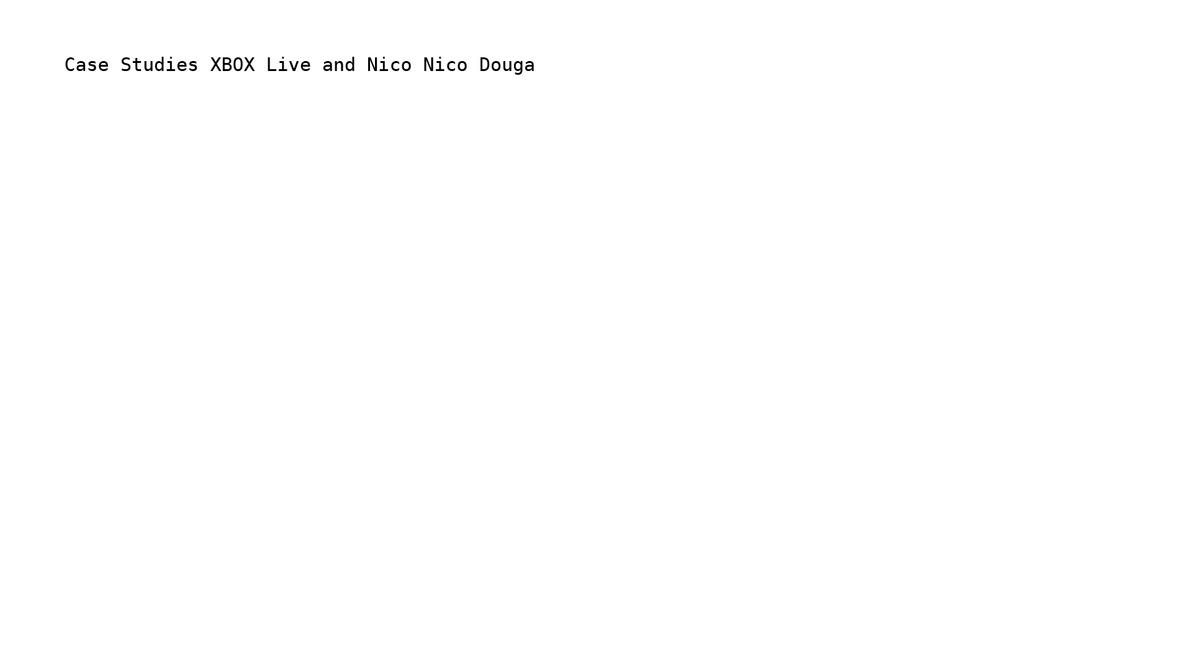 Case Studies: XBOX Live and Nico Nico Douga by SSJKamui