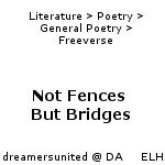 Not Fences But Bridges by dreamersunited