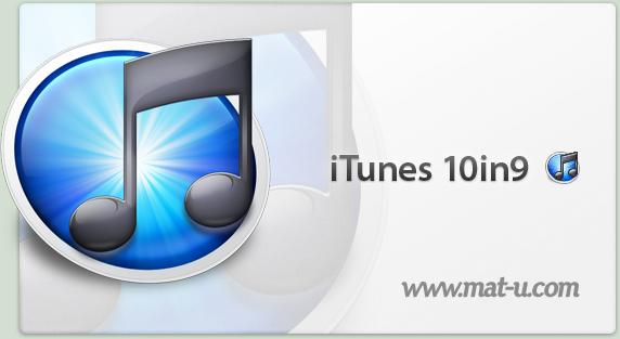 iTunes 10in9 by mat-u