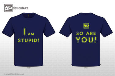 I am stupid, but you are, too!