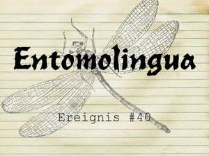 Entomolingua: Ereignis #40