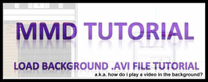 MMD Tutorial - Load Background .avi file Tutorial