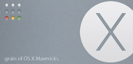 grain of OS X Mavericks by Gpopper