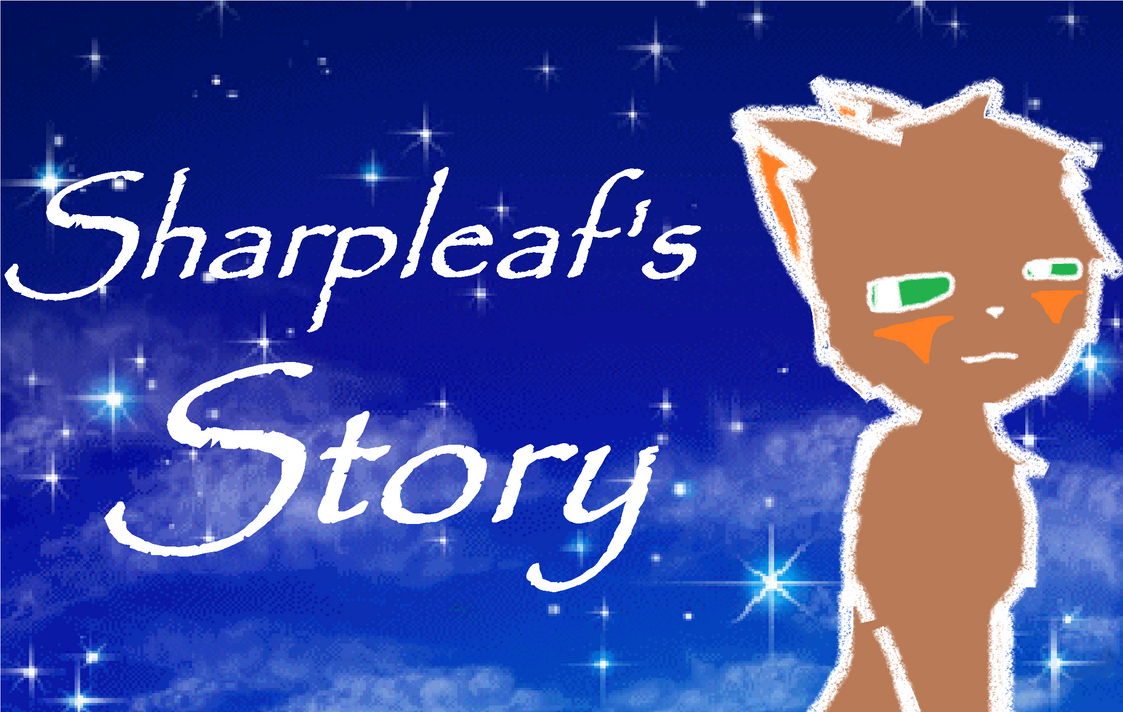 Mapleflight Speaks - Sharpleaf's Story by Chastawildheart