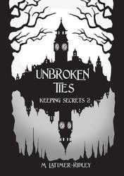 Unbroken Ties (Keeping Secrets 2) Prologue by mlatimerridley