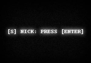 [S] NICK: PRESS [ENTER]