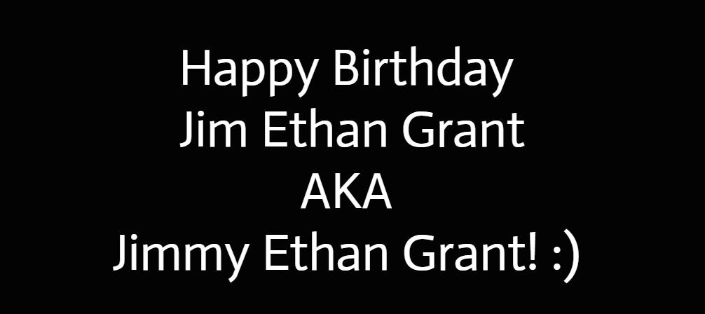 Happy Birthday Jim Ethan Grant! :) by Nolan2001