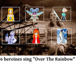 6 Heroines Sing Over the Rainbow (My Version)