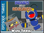 Brains not Required Ep Three