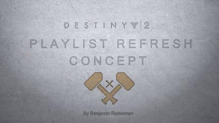 D2 CONCEPT: Playlist Refresh Concept by DestinyWarlock