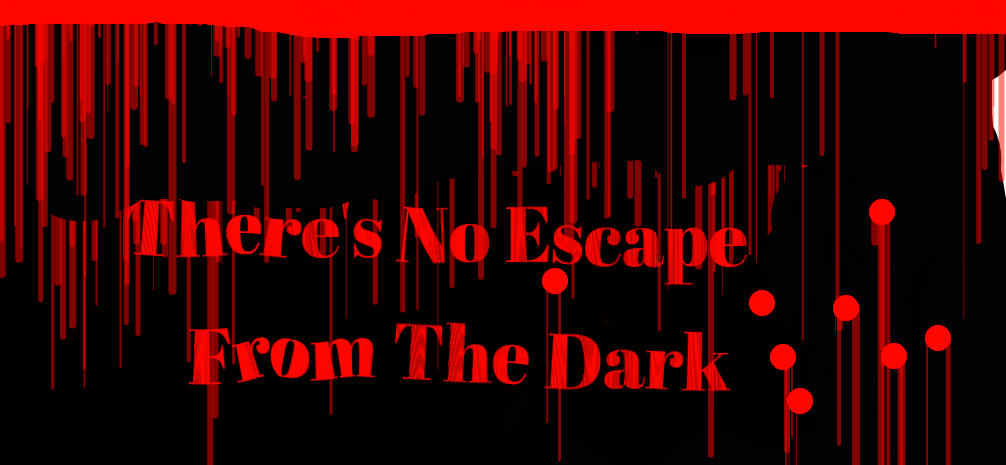 There's No Escape From The Dark by WierdoSquad123