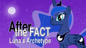 After the Fact: Luna's Archetype