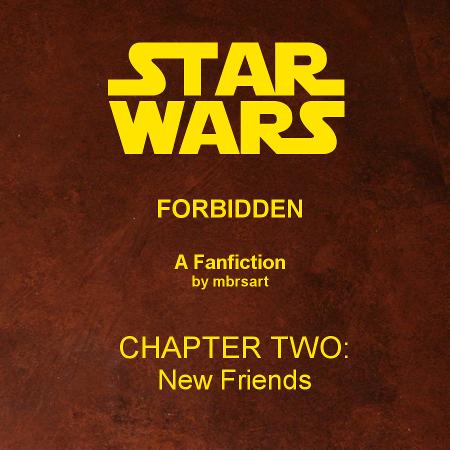 Star Wars: Forbidden (II) - New Friends by mbrsart