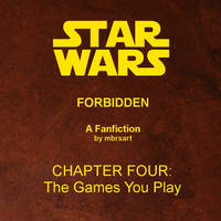 Star Wars: Forbidden (IV) - The Games You Play