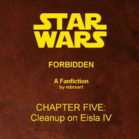 Star Wars: Forbidden (V) - Cleanup on Eisla IV