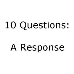 10 Questions: a Response