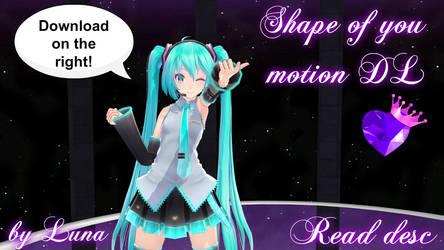 [MMD] Shape of you |+motion DL| by MMDLuna13