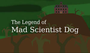 The Legend of Mad Scientist Dog
