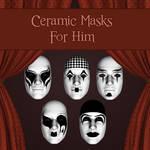 Ceramic Masks For Him