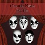 Ceramic Masks For Her