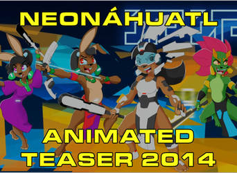 Neonahuatl Animated Teaser 2014 by cybertrevil