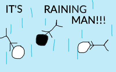 IT'S RAINING MAN!!!
