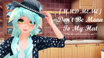 [MMD MEME] Don't Be Mean To My Hat [DL]