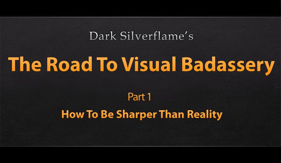 Video Tutorial - The Road To Visual Badassery - 1 by DarkSilverflame