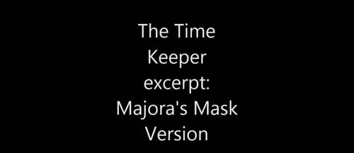 The Time Keeper excerpt : Majora's Mask Version by TaeKwonDoMonk