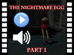 The Nightmare Egg - Part 1