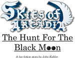 Skies Of Arcadia - The Hunt For The Black Moon by JohnK222
