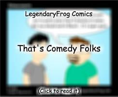 That's Comedy Folks by LegendaryFrog
